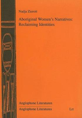Aboriginal Women's Narratives: Reclaiming Identities - Anglophone Literaturen = Anglophone Literatures (Paperback)