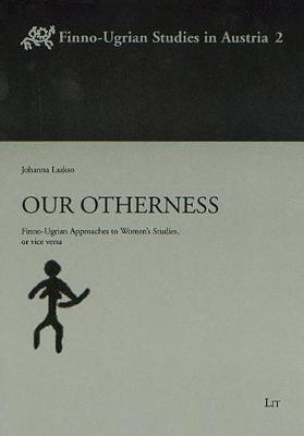 Our Otherness: Finno-Ugrian Approaches to Women's Studies, or Vice Versa (Paperback)