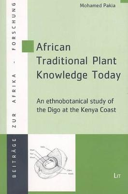 African Traditional Plant Knowledge Today: An Ethnobotanical Study of the Digo at the Kenya Coast (Paperback)