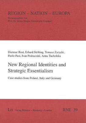 New Regional Identities and Strategic Essentialism: Case Studies from Poland, Italy and Germany - Region Nation - Europa No. 39 (Paperback)