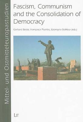 Fascism, Communism and the Consolidation of Democracy: A Comparison of European Dictatorships (Paperback)