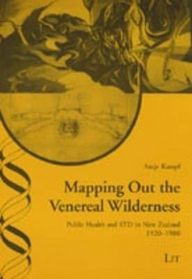 Mapping Out the Venereal Wilderness: Public Health and STD in New Zealand, 1920-1980 - Ethik in Der Praxis / Practical Ethics - Studien / Studies 28 (Paperback)