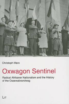 Oxwagon Sentinel: Radical Afrikaner Nationalism and the History of the Ossewabrandwag - Geschichte: Forschung und Wissenschaft No. 22 (Paperback)