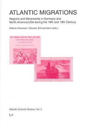 Atlantic Migrations: Regions and Movements in Germany and North America/USA During the 18th and 19th Century - Atlantic Cultural Studies No. 3 (Paperback)