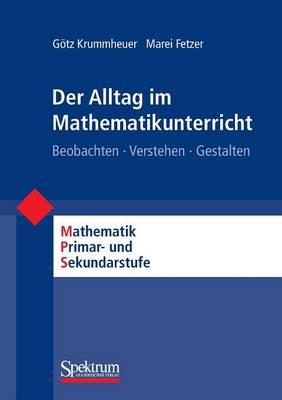 Der Alltag Im Mathematikunterricht: Beobachten - Verstehen - Gestalten - Mathematik Primarstufe Und Sekundarstufe I + II (Paperback)