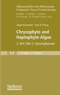 Chrysophyte and Haptophyte Algae: Synurophyceae Pt. 2 - Subwasserflora Von Mitteleuropa / Freshwater Flora of Central Europe v. 1 (Hardback)