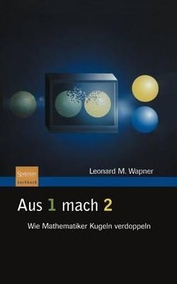 Aus 1 Mach 2: Wie Mathematiker Kugeln Verdoppeln (Hardback)
