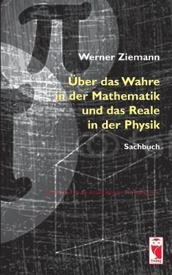 ber Das Wahre in Der Mathematik Und Das Reale in Der Physik (Paperback)