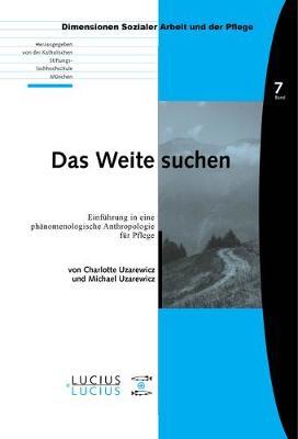 Das Weite Suchen: Einf hrung in Eine Ph nomenologische Anthropologie F r Pflege - Bildung - Soziale Arbeit - Gesundheit 07 (Paperback)