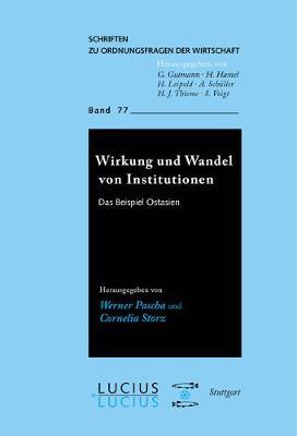 Wirkung Und Wandel Von Institutionen: Das Beispiel Ostasien - Schriften Zu Ordnungsfragen der Wirtschaft 77 (Paperback)
