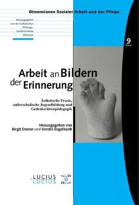 Arbeit an Bildern Der Erinnerung:  sthetische Praxis, Au erschulische Jugendbildung Und Gedenkst ttenp dagogik - Bildung - Soziale Arbeit - Gesundheit 09 (Paperback)