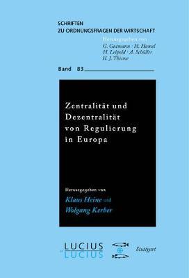 Zentralit t und Dezentralit t von Regulierung in Europa - Schriften Zu Ordnungsfragen der Wirtschaft 83 (Paperback)