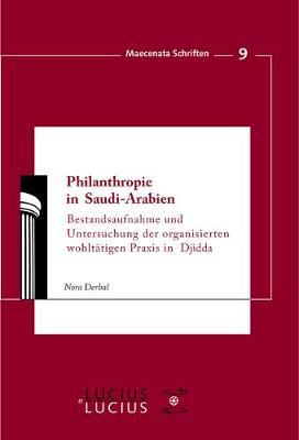 Philanthropie in Saudi-Arabien: Bestandsaufnahme Und Untersuchung Der Organisierten Wohlt tigen Praxis in Djidda - Maecenata Schriften 9 (Paperback)