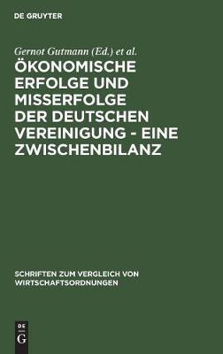 OEkonomische Erfolge und Misserfolge der deutschen Vereinigung - Eine Zwischenbilanz - Schriften Zum Vergleich Von Wirtschaftsordnungen 45 (Hardback)