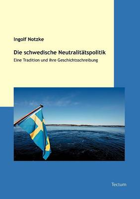 Die Schwedische Neutralit Tspolitik (Paperback)