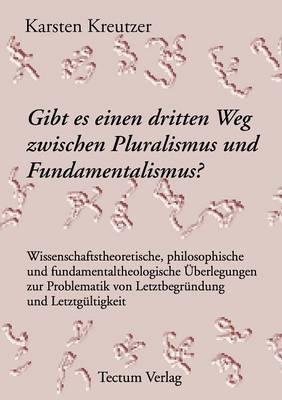 Gibt Es Einen Dritten Weg Zwischen Pluralismus Und Fundamentalismus? (Paperback)