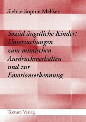 Sozial Ngstliche Kinder: Untersuchungen Zum Mimischen Ausdrucksverhalten Und Zur Emotionserkennung (Paperback)