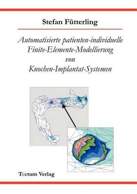 Automatisierte Patienten-Individuelle Finite-Elemente-Modellierung Von Knochen-Implantat-Systemen (Paperback)