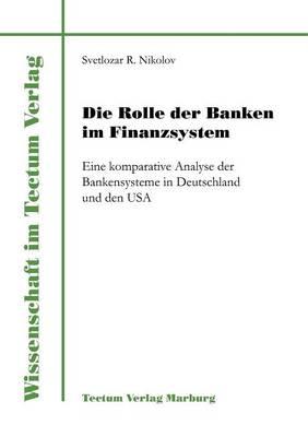 Die Rolle Der Banken Im Finanzsystem - Wissenschaft Im Tectum Verlag (Paperback)