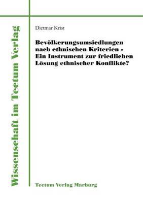 Bev Lkerungsumsiedlungen Nach Ethnischen Kriterien - Ein Instrument Zur Friedlichen L Sung Ethnischer Konflikte? - Wissenschaft Im Tectum Verlag (Paperback)