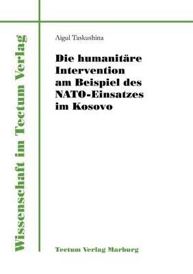 Die Humanit Re Intervention Am Beispiel Des NATO-Einsatzes Im Kosovo (Paperback)
