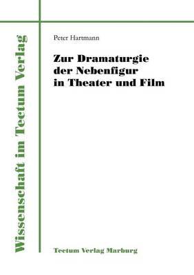 Zur Dramaturgie Der Nebenfigur in Theater Und Film - Wissenschaft Im Tectum Verlag (Paperback)