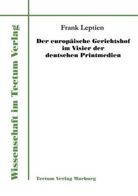 Der Europ Ische Gerichtshof Im Visier Der Deutschen Printmedien (Paperback)