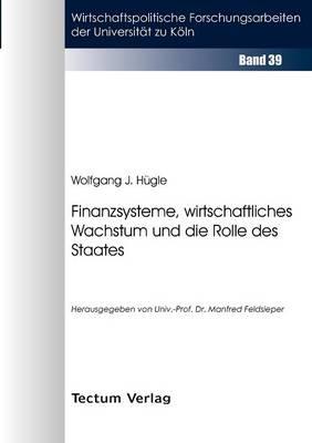 Finanzsysteme, Wirtschaftliches Wachstum Und Die Rolle Des Staates (Paperback)