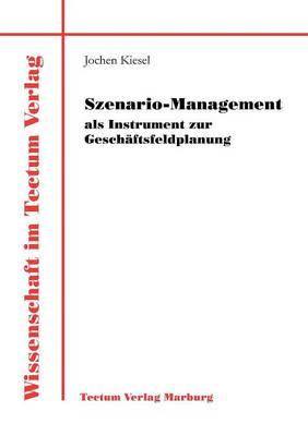 Szenario-Management ALS Instrument Zur Gesch Ftsfeldplanung (Paperback)