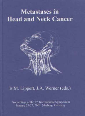 Metastases in Head and Neck Cancer: Proceedings of the 2nd International Symposium January 25-27, 2001, Marburg, Germany (Hardback)