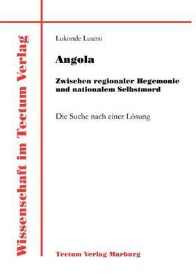 Angola: Zwischen Regionaler Hegemonie Und Nationalem Selbstmord (Paperback)