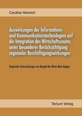 Auswirkungen Der Informations Und Kommunikationstechnologien Auf Die Integration Des Wirtschaftsraums, Unter Besonderer Ber Cksichtigung Regionaler Besch Ftigungswirkungen (Paperback)