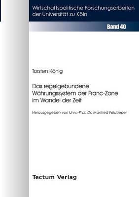 Das Regelgebundene W Hrungssystem Der Franc-Zone Im Wandel Der Zeit (Paperback)