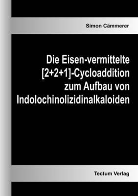 Die Eisen-Vermittelte [2]2+1]-Cycloaddition Zum Aufbau Von Indolochinolizidinalkaloiden (Paperback)