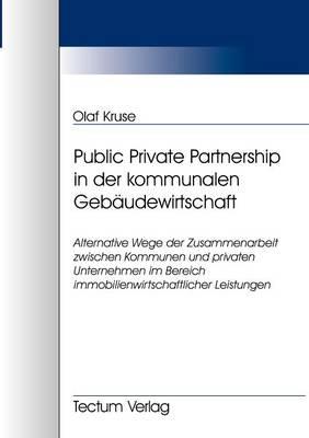 Public Private Partnership in Der Kommunalen Geb Udewirtschaft (Paperback)