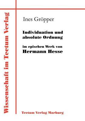 Individuation Und Absolute Ordnung Im Epischen Werk Von Hermann Hesse (Paperback)