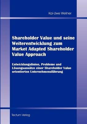 Shareholder Value Und Seine Weiterentwicklung Zum Market Adapted Shareholder Value Approach (Paperback)