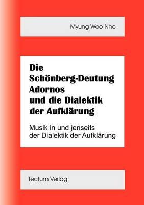 Die Sch Nberg-Deutung Adornos Und Die Dialektik Der Aufkl Rung (Paperback)