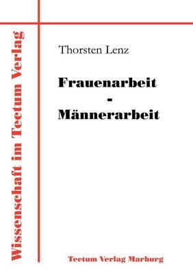 Frauenarbeit - M Nnerarbeit - Wissenschaft Im Tectum Verlag (Paperback)