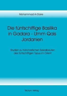 Die F Nfschiffige Basilika in Gadara - Umm Qais Jordanien (Paperback)