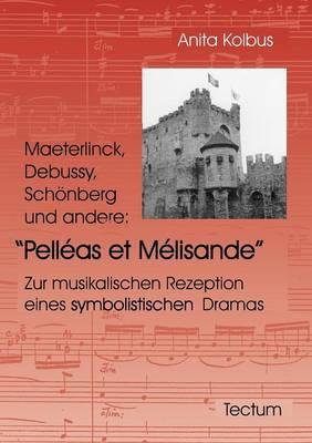 Maeterlinck, Debussy, Sch Nberg Und Andere: Pell as Et M Lisande (Paperback)