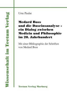Medard Boss Und Die Daseinsanalyse - Ein Dialog Zwischen Medizin Und Philosophie Im 20. Jahrhundert (Paperback)