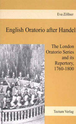 English Oratorio After Handel: The London Oratorio Series and Its Repertory, 1760-1800 (Paperback)