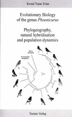 Evolutionary Biology of the Genus Phoenicurus: Phylogeography, Natural Hybridisation and Population Dynamics (Paperback)
