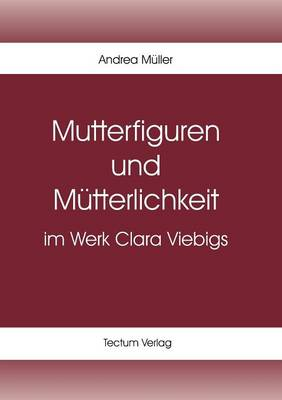 Mutterfiguren Und M Tterlichkeit Im Werk Clara Viebigs (Paperback)