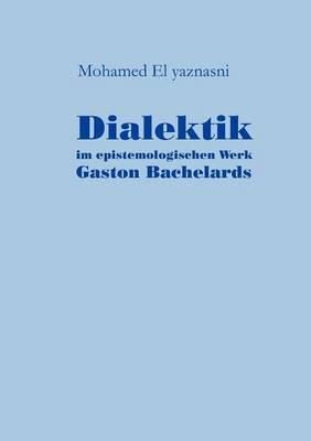 Dialektik Im Epistemologischen Werk Gaston Bachelards (Paperback)