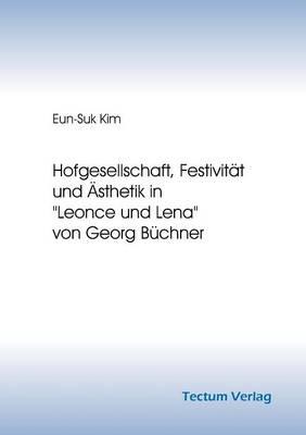 """Hofgesellschaft, Festivit T Und Sthetik in """"Leonce Und Lena"""" Von Georg B Chner (Paperback)"""