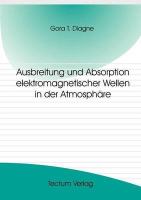 Ausbreitung Und Absorption Elektromagnetischer Wellen in Der Atmosph Re (Paperback)