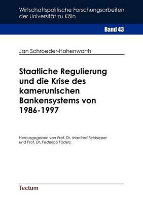 Staatliche Regulierung Und Die Krise Des Kamerunischen Bankensystems Von 1986-1997 (Paperback)