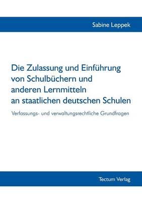 Die Zulassung Und Einf Hrung Von Schulb Chern Und Anderen Lernmitteln an Staatlichen Deutschen Schulen (Paperback)
